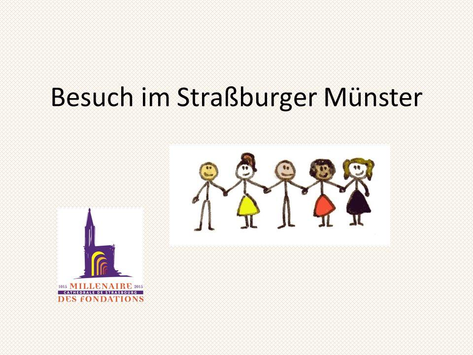 Wir wollen das Straßburger Münster besichtigen… Wo befindet sich deine Schule, Straßburg, Colmar und Mülhausen.