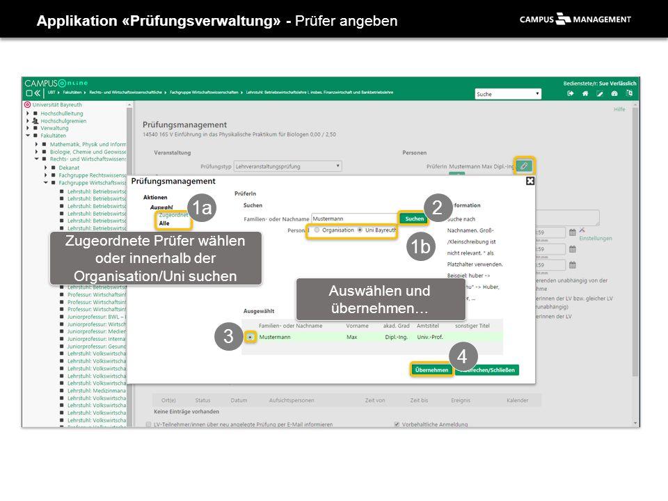 Applikation «Prüfungsverwaltung» - Prüfer angeben Zugeordnete Prüfer wählen oder innerhalb der Organisation/Uni suchen 1a 1b 2 3 4 Auswählen und übernehmen…