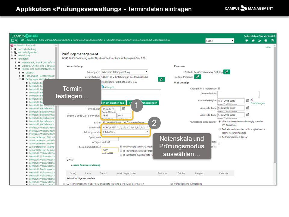 Applikation «Prüfungsverwaltung» - Termindaten eintragen 1 Termin festlegen… 2 Notenskala und Prüfungsmodus auswählen…