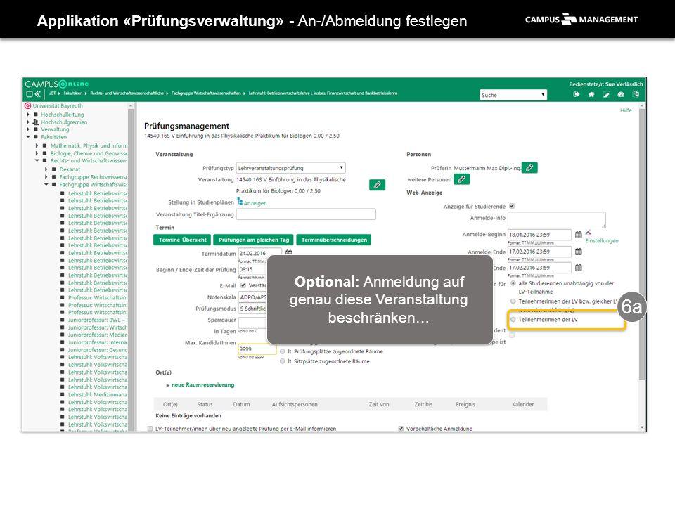 Applikation «Prüfungsverwaltung» - An-/Abmeldung festlegen 6a Optional: Anmeldung auf genau diese Veranstaltung beschränken…
