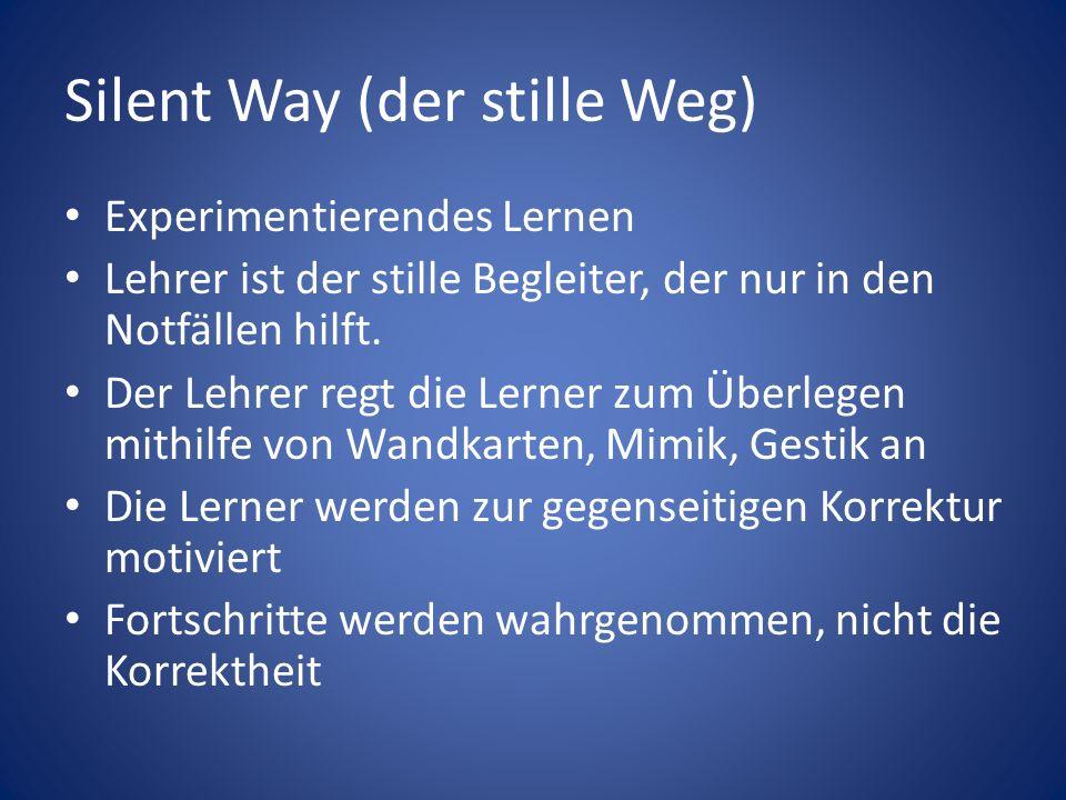 Silent Way (der stille Weg) Experimentierendes Lernen Lehrer ist der stille Begleiter, der nur in den Notfällen hilft.
