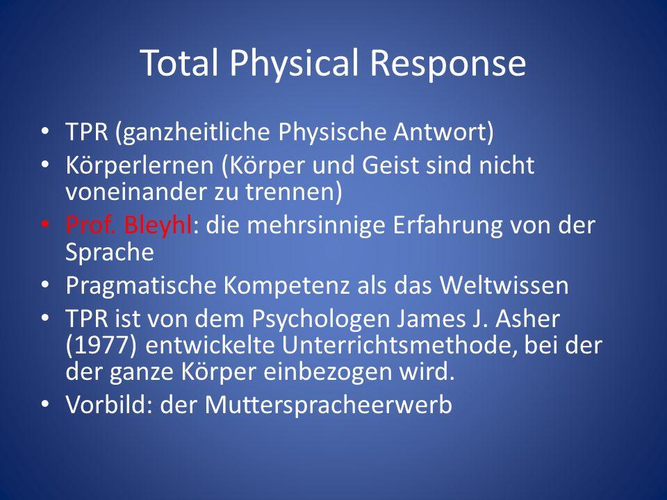 Total Physical Response TPR (ganzheitliche Physische Antwort) Körperlernen (Körper und Geist sind nicht voneinander zu trennen) Prof.