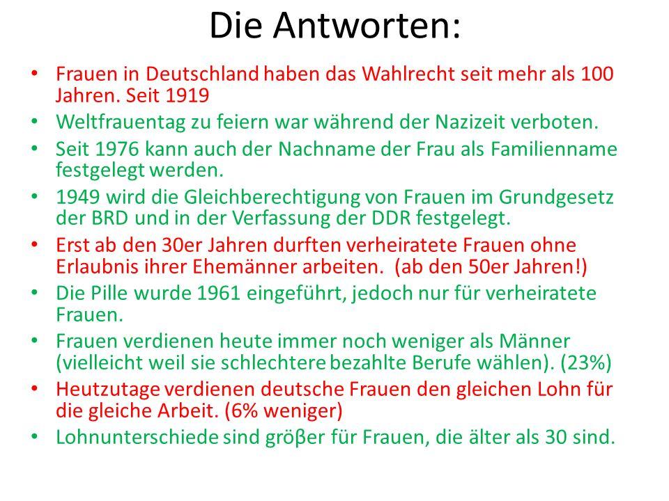 Die Antworten: Frauen in Deutschland haben das Wahlrecht seit mehr als 100 Jahren. Seit 1919 Weltfrauentag zu feiern war während der Nazizeit verboten