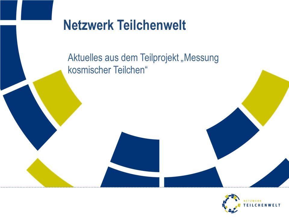 """Netzwerk Teilchenwelt Aktuelles aus dem Teilprojekt """"Messung kosmischer Teilchen"""