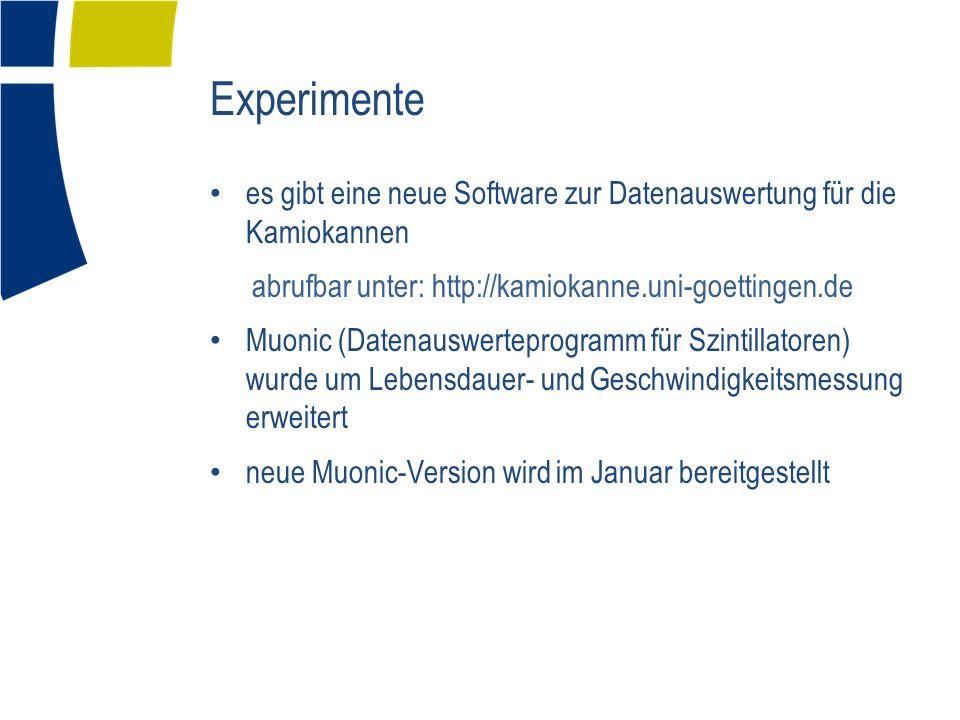 Experimente es gibt eine neue Software zur Datenauswertung für die Kamiokannen abrufbar unter: http://kamiokanne.uni-goettingen.de Muonic (Datenauswerteprogramm für Szintillatoren) wurde um Lebensdauer- und Geschwindigkeitsmessung erweitert neue Muonic-Version wird im Januar bereitgestellt