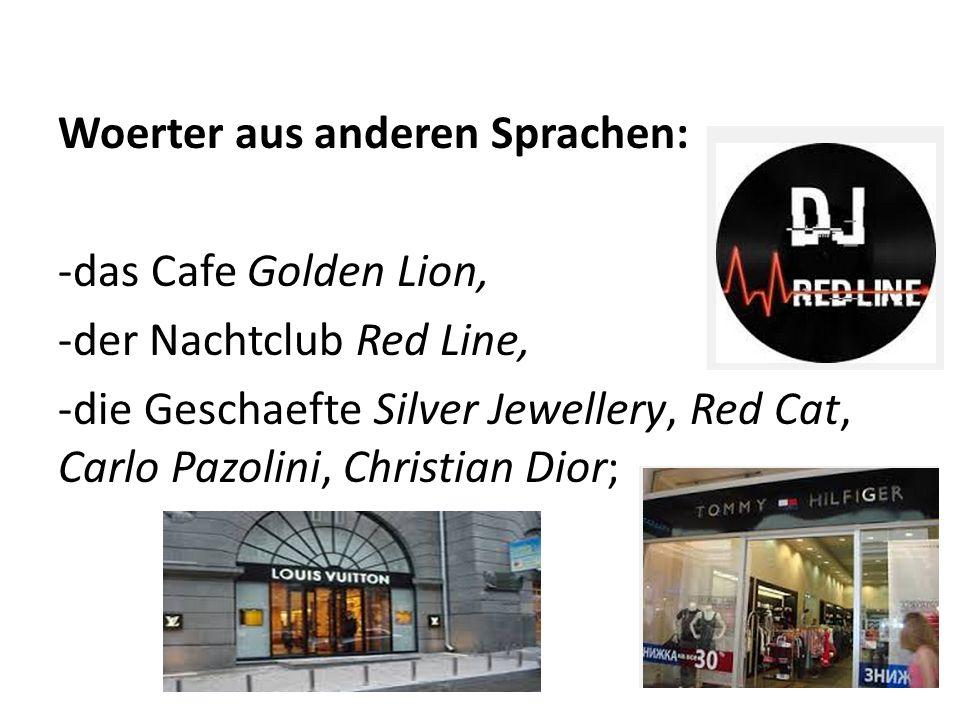Woerter aus anderen Sprachen: -das Cafe Golden Lion, -der Nachtclub Red Line, -die Geschaefte Silver Jewellery, Red Cat, Carlo Pazolini, Christian Dio