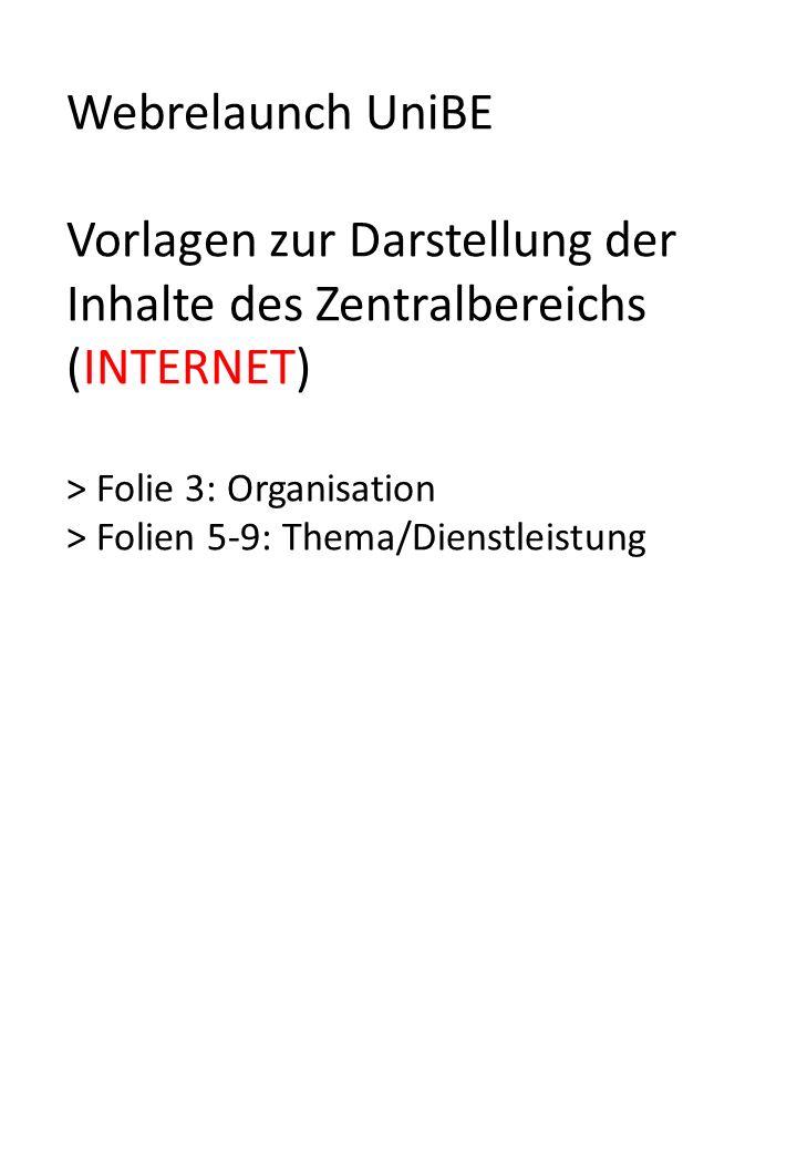 Webrelaunch UniBE Vorlagen zur Darstellung der Inhalte des Zentralbereichs (INTERNET) > Folie 3: Organisation > Folien 5-9: Thema/Dienstleistung