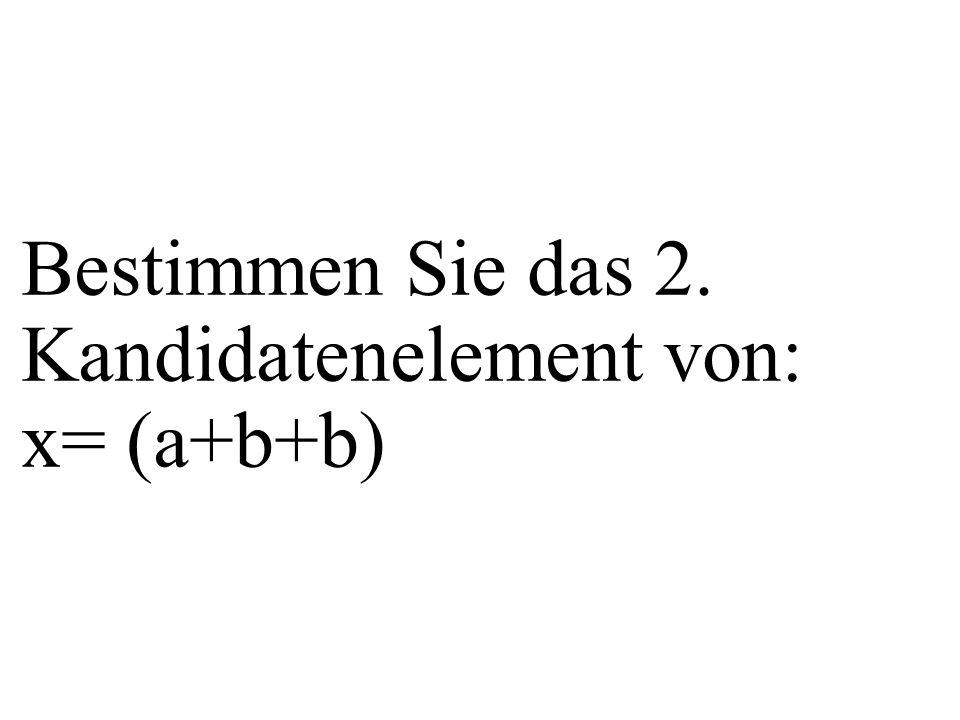 Bestimmen Sie das 2. Kandidatenelement von: x= (a+b+b)
