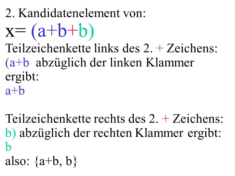 2. Kandidatenelement von: x= (a+b+b) Teilzeichenkette links des 2. + Zeichens: (a+b abzüglich der linken Klammer ergibt: a+b Teilzeichenkette rechts d