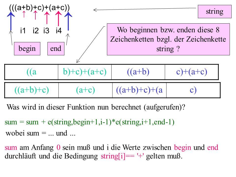 (((a+b)+c)+(a+c)) ((ab)+c)+(a+c)((a+b)c)+(a+c) ((a+b)+c)(a+c)((a+b)+c)+(ac) ↑ ↑ ↑ ↑ i1 i2 i3 i4 string Wo beginnen bzw. enden diese 8 Zeichenketten bz