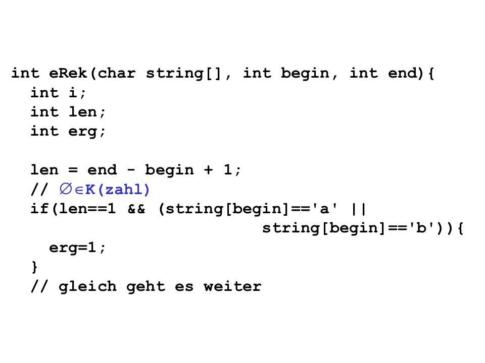 int eRek(char string[], int begin, int end){ int i; int len; int erg; len = end - begin + 1; //  K(zahl) if(len==1 && (string[begin]== a || string[begin]== b )){ erg=1; } // gleich geht es weiter