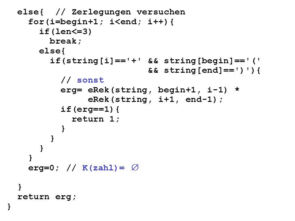 else{ // Zerlegungen versuchen for(i=begin+1; i<end; i++){ if(len<=3) break; else{ if(string[i]=='+' && string[begin]=='(' && string[end]==')'){ // so