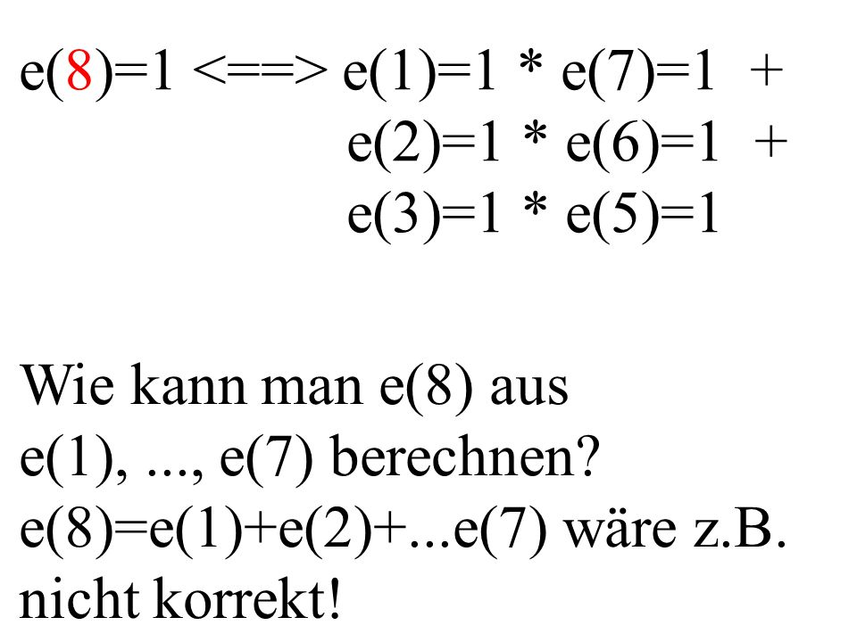 e(8)=1 e(1)=1 * e(7)=1 + e(2)=1 * e(6)=1 + e(3)=1 * e(5)=1 Wie kann man e(8) aus e(1),..., e(7) berechnen.