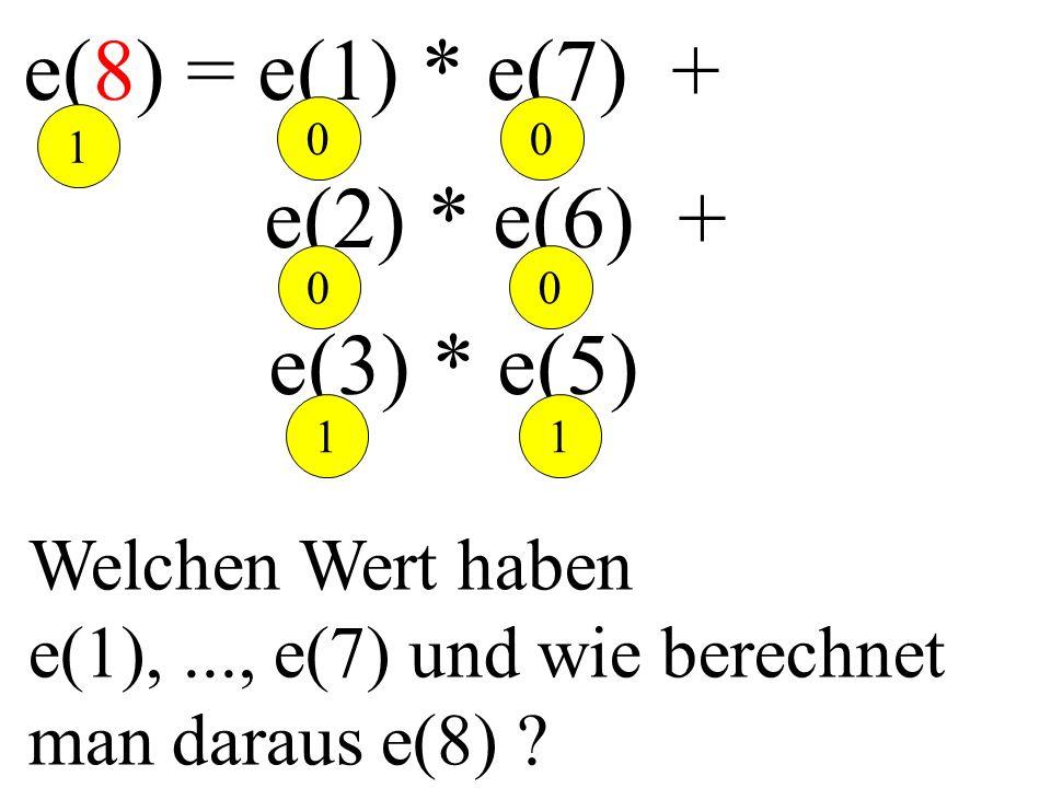 e(8) = e(1) * e(7) + e(2) * e(6) + e(3) * e(5) Welchen Wert haben e(1),..., e(7) und wie berechnet man daraus e(8) ? 11 0 0 00 1