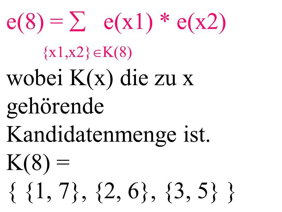 e(8) =  e(x1) * e(x2) {x1,x2}  K(8) wobei K(x) die zu x gehörende Kandidatenmenge ist. K(8) = { {1, 7}, {2, 6}, {3, 5} }