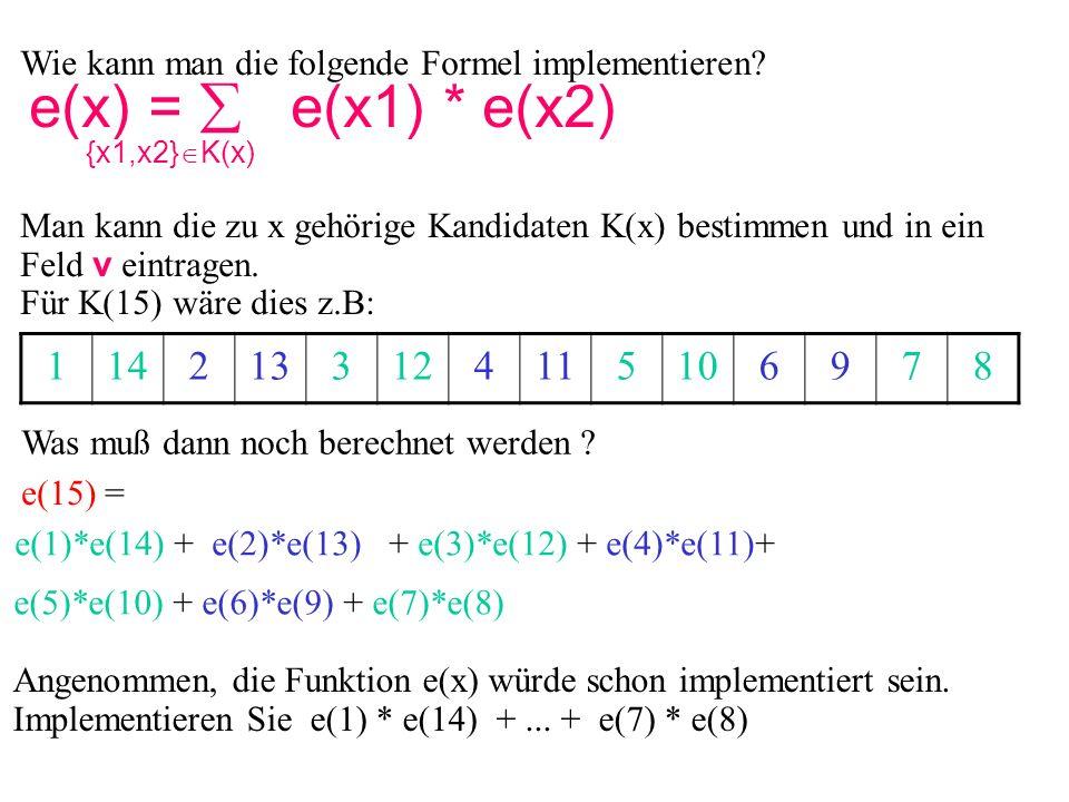 Wie kann man die folgende Formel implementieren? e(x) =  e(x1) * e(x2) {x1,x2}  K(x) Man kann die zu x gehörige Kandidaten K(x) bestimmen und in ein