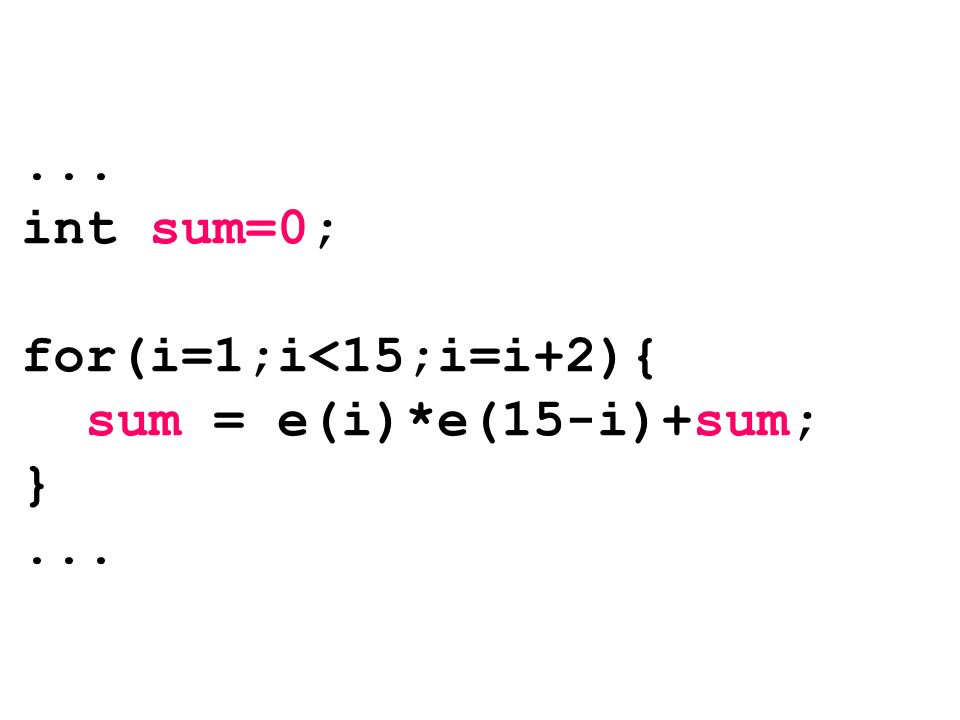 ... int sum=0; for(i=1;i<15;i=i+2){ sum = e(i)*e(15-i)+sum; }...