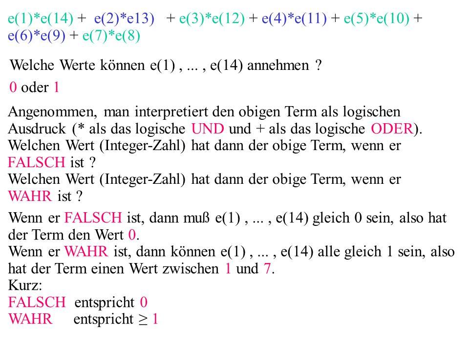 e(1)*e(14) + e(2)*e13) + e(3)*e(12) + e(4)*e(11) + e(5)*e(10) + e(6)*e(9) + e(7)*e(8) Welche Werte können e(1),..., e(14) annehmen ? 0 oder 1 Angenomm