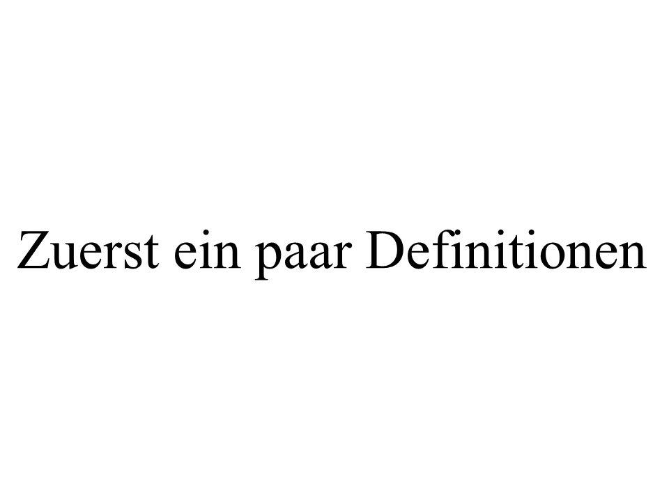 Zuerst ein paar Definitionen
