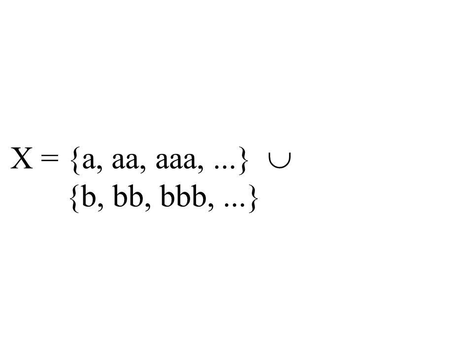 X = {a, aa, aaa,...}  {b, bb, bbb,...}