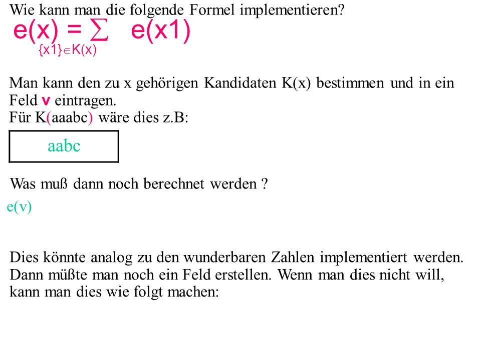 Wie kann man die folgende Formel implementieren? e(x) =  e(x1) {x1}  K(x) Man kann den zu x gehörigen Kandidaten K(x) bestimmen und in ein Feld v ei
