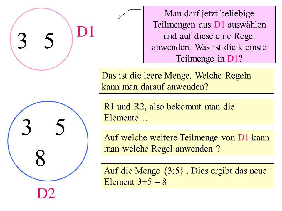 Man darf jetzt beliebige Teilmengen aus D1 auswählen und auf diese eine Regel anwenden. Was ist die kleinste Teilmenge in D1? 35 Das ist die leere Men
