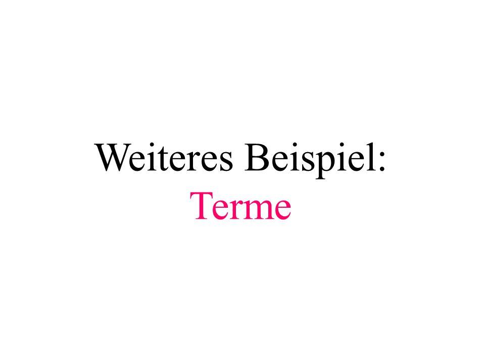 Weiteres Beispiel: Terme