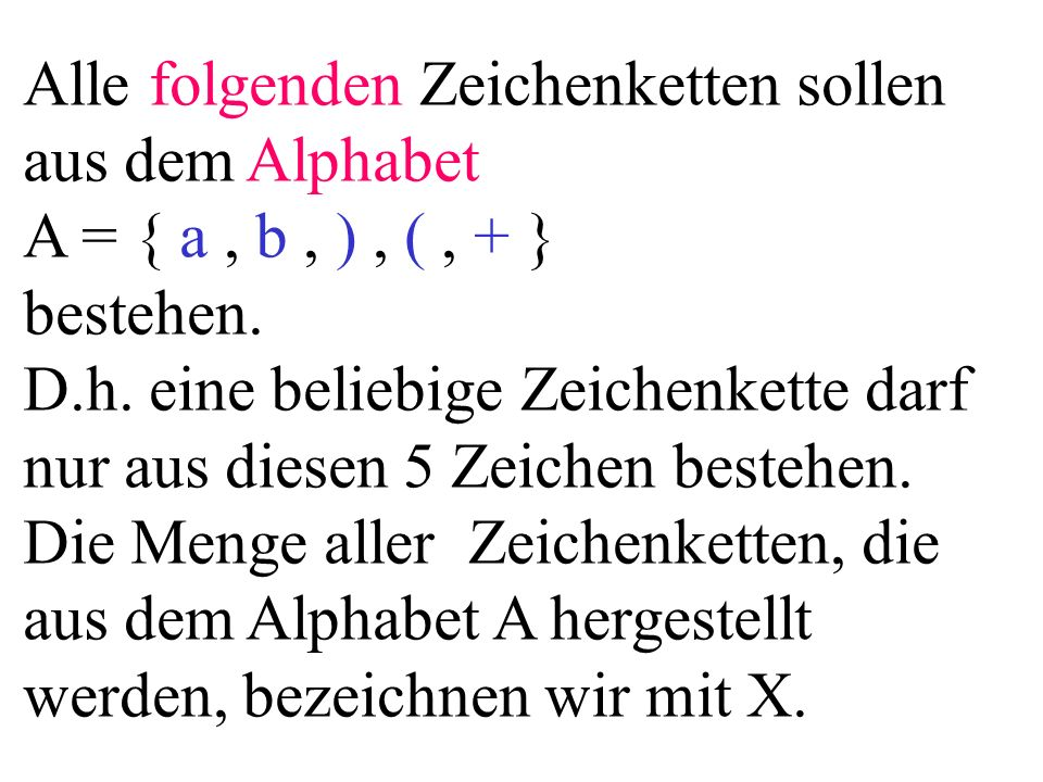 Alle folgenden Zeichenketten sollen aus dem Alphabet A = { a, b, ), (, + } bestehen. D.h. eine beliebige Zeichenkette darf nur aus diesen 5 Zeichen be