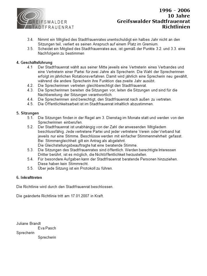 1996 - 2006 10 Jahre Greifswalder Stadtfrauenrat Richtlinien 3.4.Nimmt ein Mitglied des Stadtfrauenrates unentschuldigt ein halbes Jahr nicht an den Sitzungen teil, verliert es seinen Anspruch auf einem Platz im Gremium.
