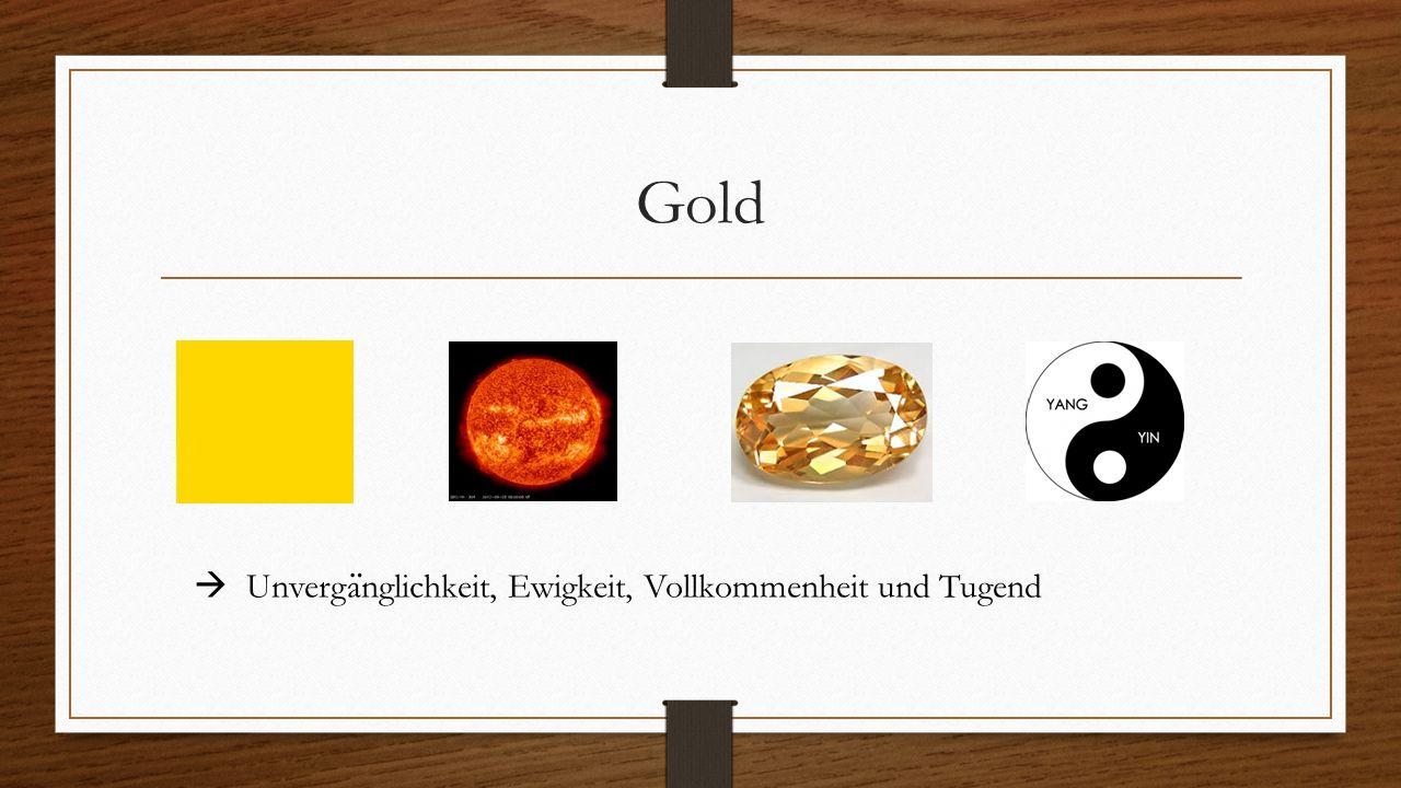 Gold  Unverga ̈ nglichkeit, Ewigkeit, Vollkommenheit und Tugend
