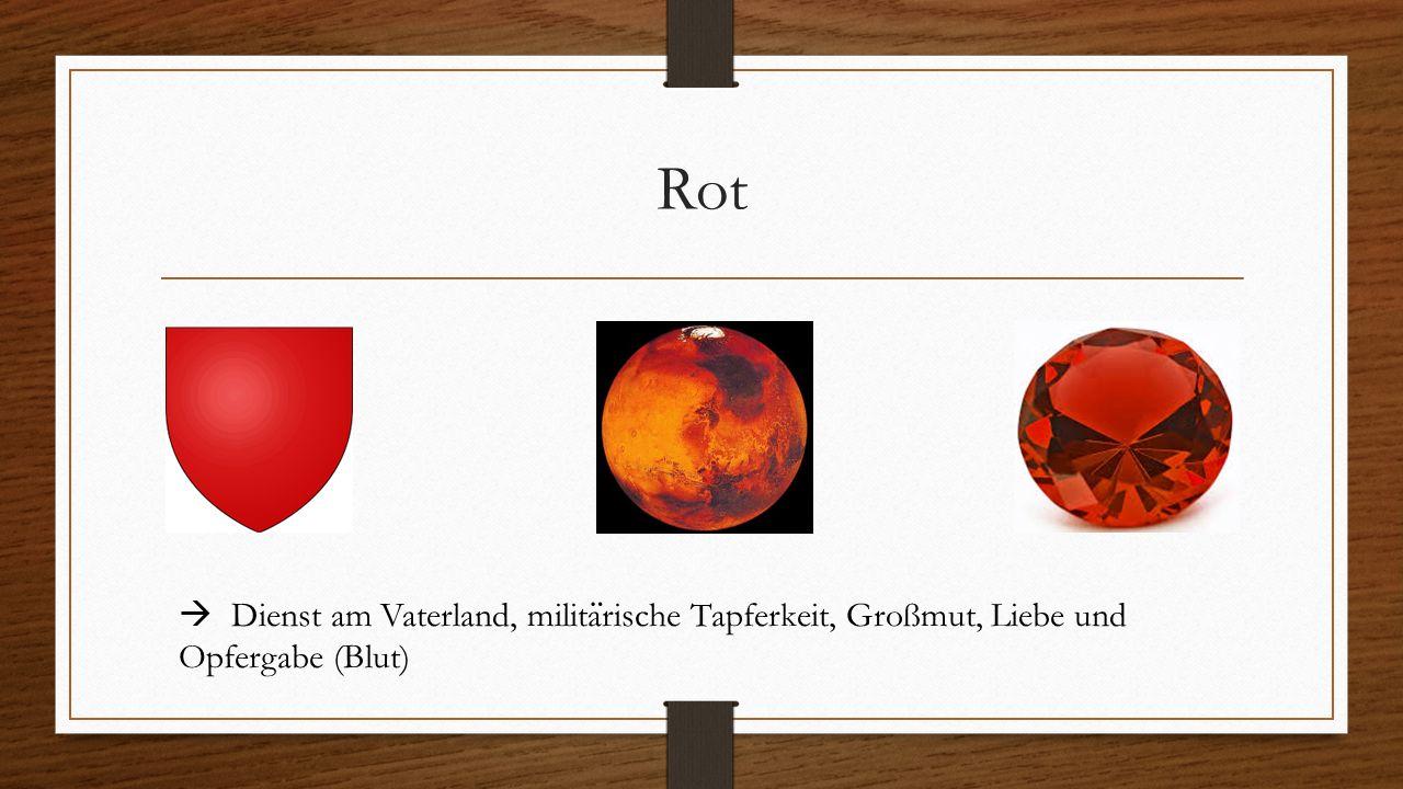 Rot  Dienst am Vaterland, milita ̈ rische Tapferkeit, Großmut, Liebe und Opfergabe (Blut)