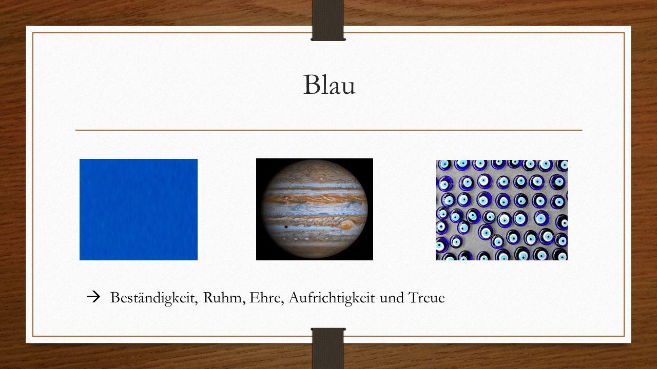 Blau  Beständigkeit, Ruhm, Ehre, Aufrichtigkeit und Treue