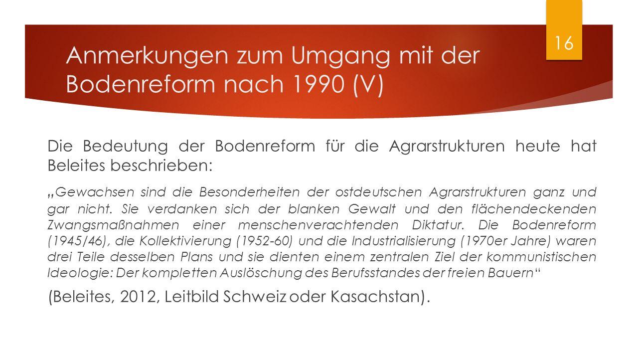 """Anmerkungen zum Umgang mit der Bodenreform nach 1990 (V) Die Bedeutung der Bodenreform für die Agrarstrukturen heute hat Beleites beschrieben: """" Gewac"""