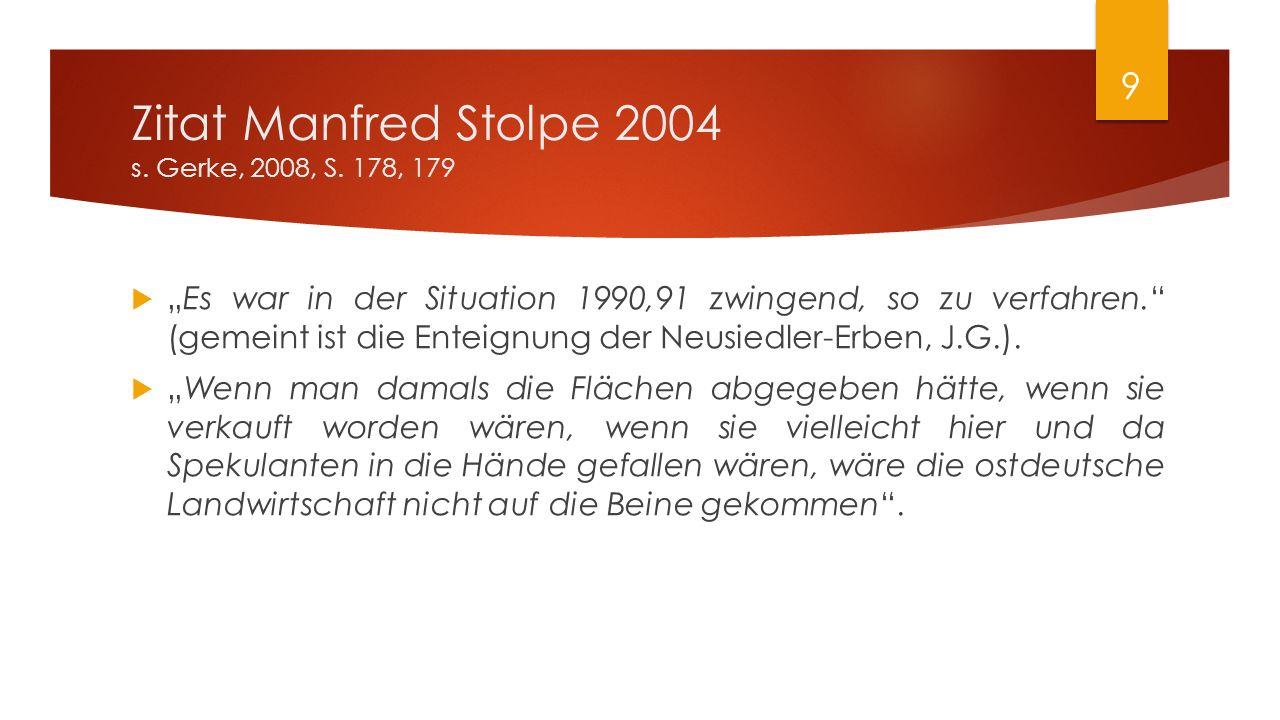 """Zitat Manfred Stolpe 2004 s. Gerke, 2008, S. 178, 179  """"Es war in der Situation 1990,91 zwingend, so zu verfahren."""" (gemeint ist die Enteignung der N"""