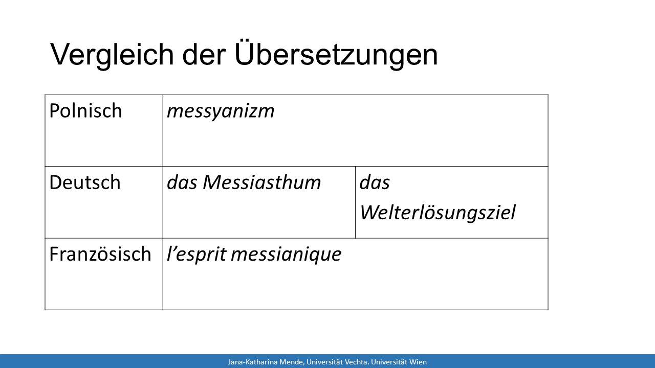 Vergleich der Übersetzungen Polnischmessyanizm Deutschdas Messiasthum das Welterlösungsziel Französischl'esprit messianique Jana-Katharina Mende, Universität Vechta.