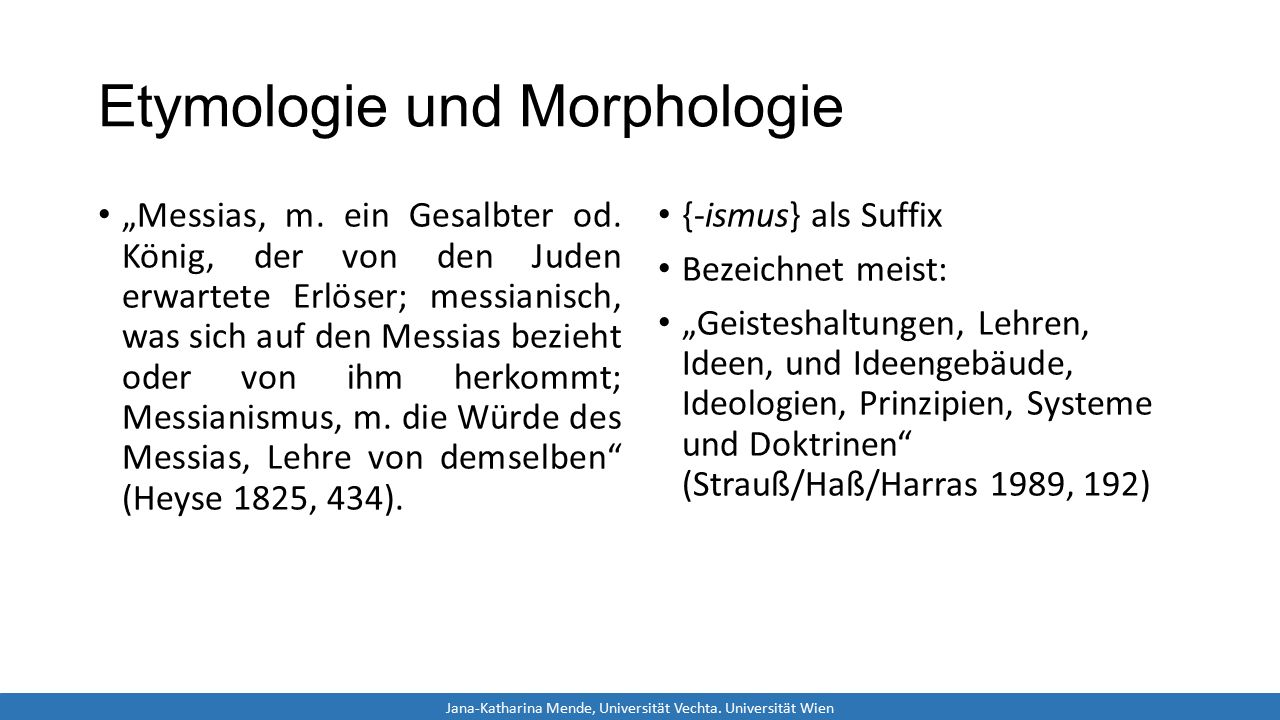 """Etymologie und Morphologie """"Messias, m. ein Gesalbter od. König, der von den Juden erwartete Erlöser; messianisch, was sich auf den Messias bezieht od"""