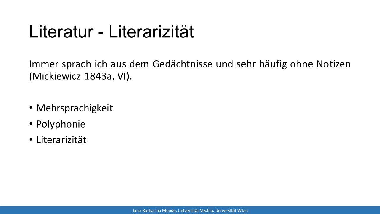 Literatur - Literarizität Immer sprach ich aus dem Gedächtnisse und sehr häufig ohne Notizen (Mickiewicz 1843a, VI). Mehrsprachigkeit Polyphonie Liter