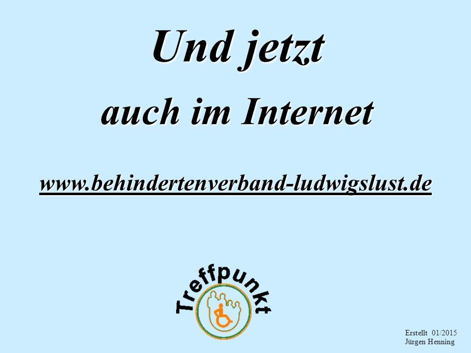 Und jetzt auch im Internet www.behindertenverband-ludwigslust.de Erstellt 01/2015 Jürgen Henning