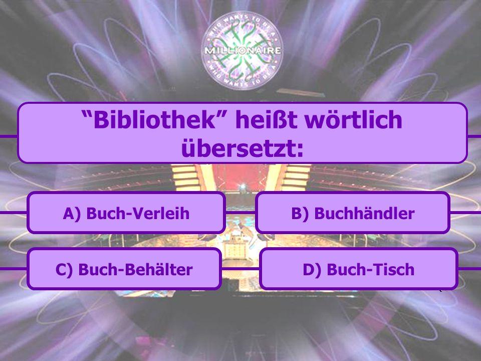 C) Buch-Behälter B) BuchhändlerA) Buch-Verleih D) Buch-Tisch Bibliothek heißt wörtlich übersetzt: