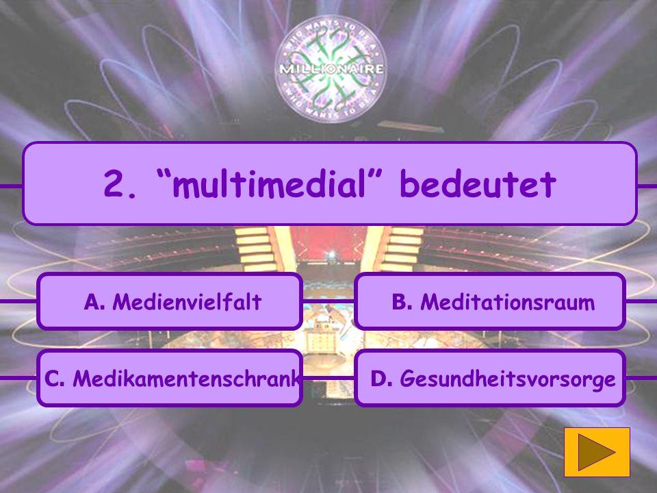 C.Medikamentenschrank A. Medienvielfalt B. Meditationsraum D.