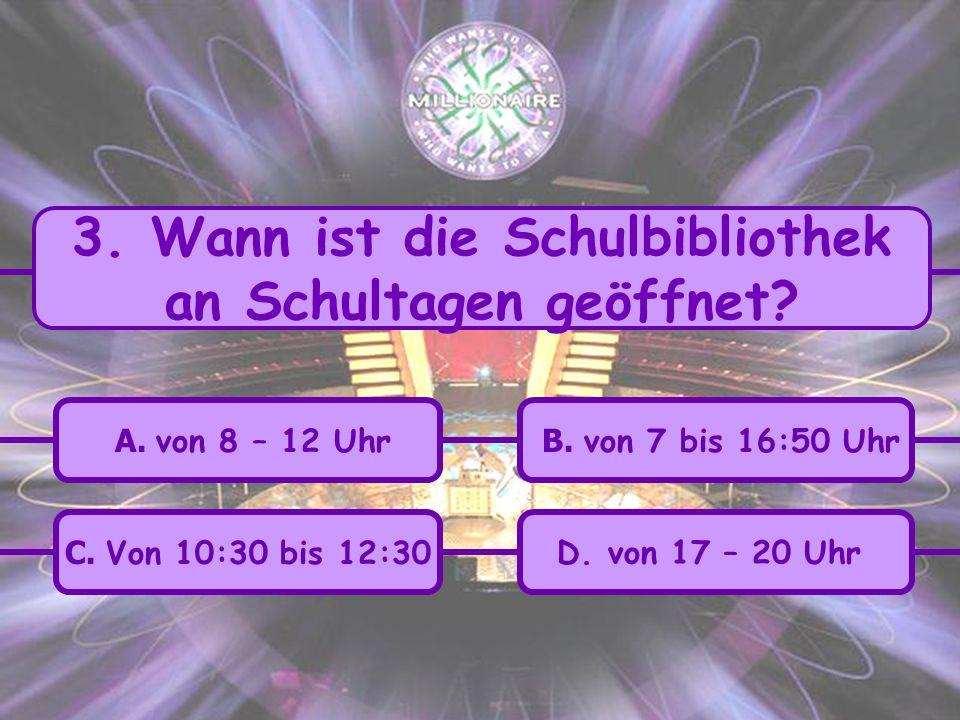 A.von 8 – 12 Uhr C. Von 10:30 bis 12:30 B. von 7 bis 16:50 Uhr D.