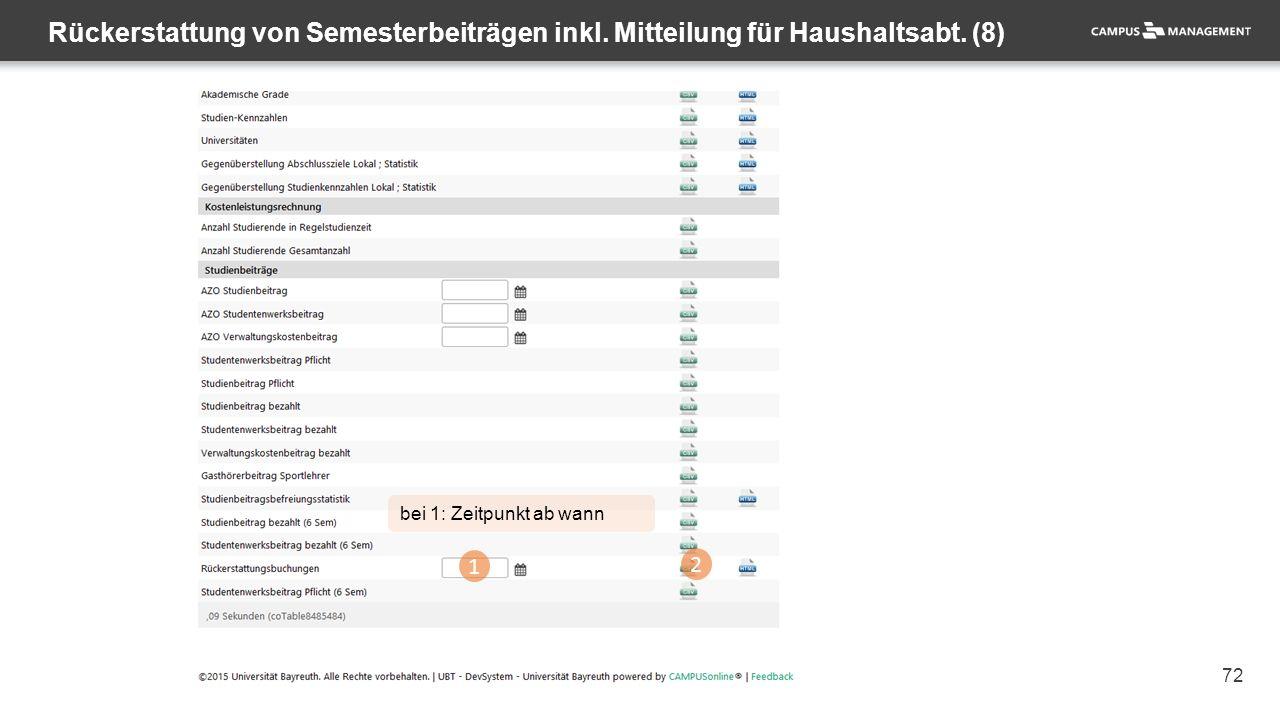 72 Rückerstattung von Semesterbeiträgen inkl. Mitteilung für Haushaltsabt. (8) 1 2 bei 1: Zeitpunkt ab wann