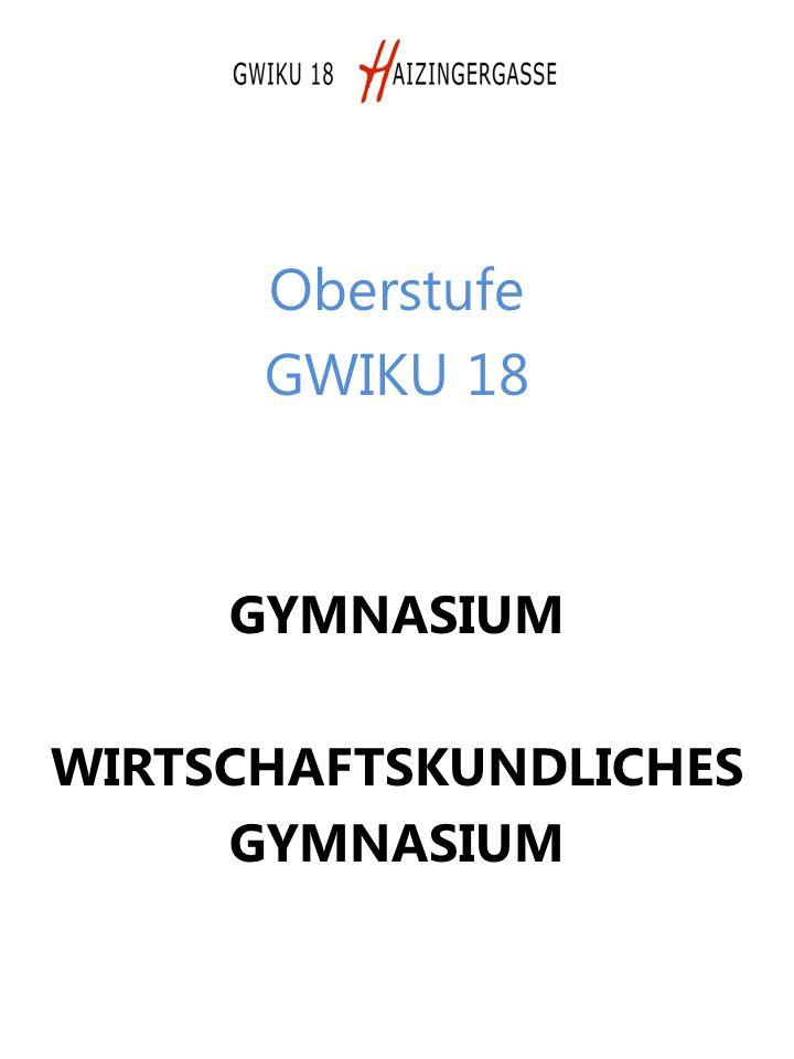 Oberstufe GWIKU 18 GYMNASIUM WIRTSCHAFTSKUNDLICHES GYMNASIUM