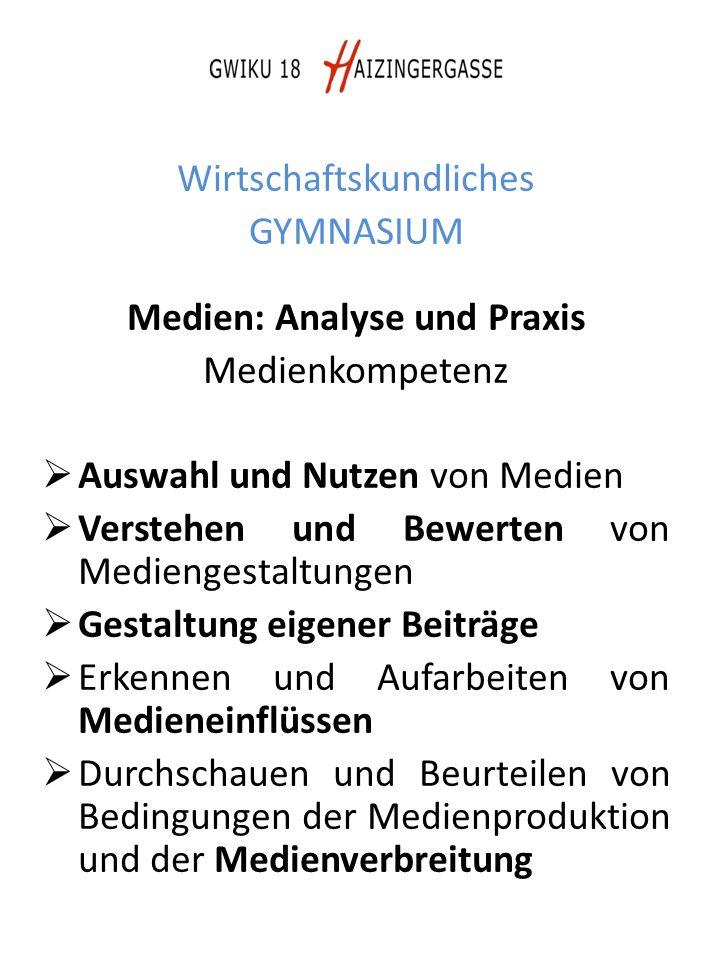 Wirtschaftskundliches GYMNASIUM Medien: Analyse und Praxis Medienkompetenz  Auswahl und Nutzen von Medien  Verstehen und Bewerten von Mediengestaltu