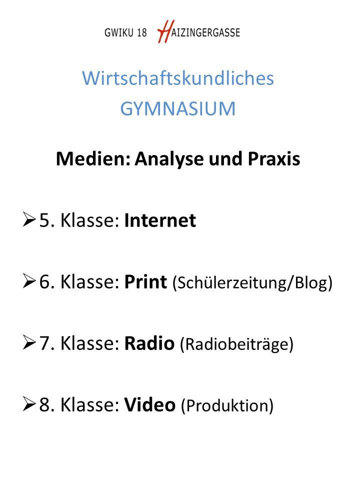 Wirtschaftskundliches GYMNASIUM Medien: Analyse und Praxis  5. Klasse: Internet  6. Klasse: Print (Schülerzeitung/Blog)  7. Klasse: Radio (Radiobei