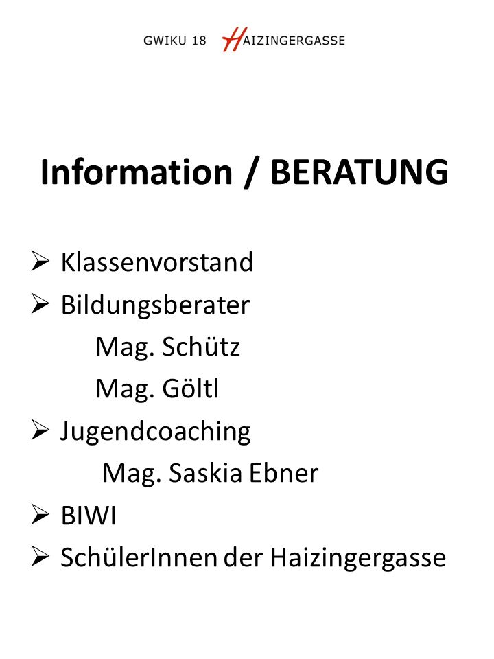 Information / BERATUNG  Klassenvorstand  Bildungsberater Mag. Schütz Mag. Göltl  Jugendcoaching Mag. Saskia Ebner  BIWI  SchülerInnen der Haizing