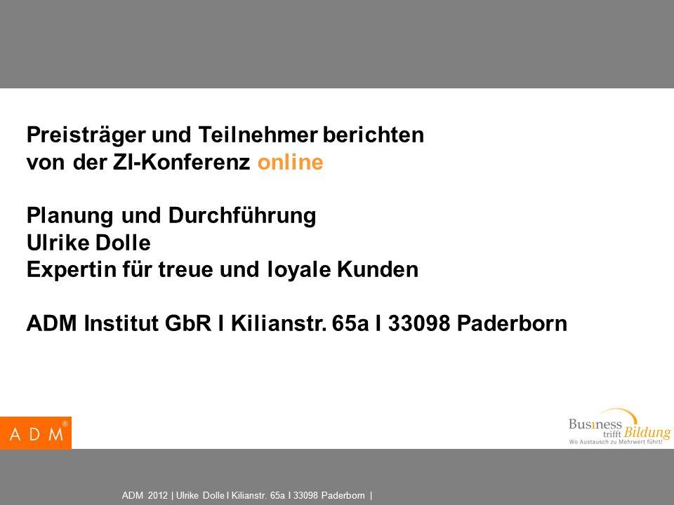 ADM 2012 | Ulrike Dolle I Kilianstr. 65a I 33098 Paderborn | Preisträger und Teilnehmer berichten von der ZI-Konferenz online Planung und Durchführung
