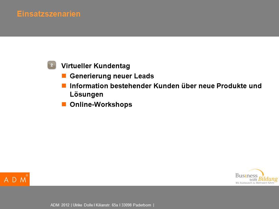 ADM 2012 | Ulrike Dolle I Kilianstr. 65a I 33098 Paderborn | Einsatzszenarien  Virtueller Kundentag Generierung neuer Leads Information bestehender K