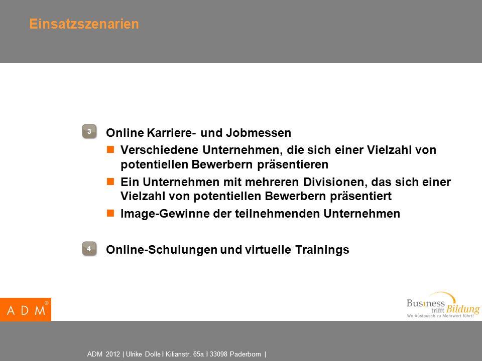 ADM 2012 | Ulrike Dolle I Kilianstr. 65a I 33098 Paderborn | Einsatzszenarien  Online Karriere- und Jobmessen Verschiedene Unternehmen, die sich eine