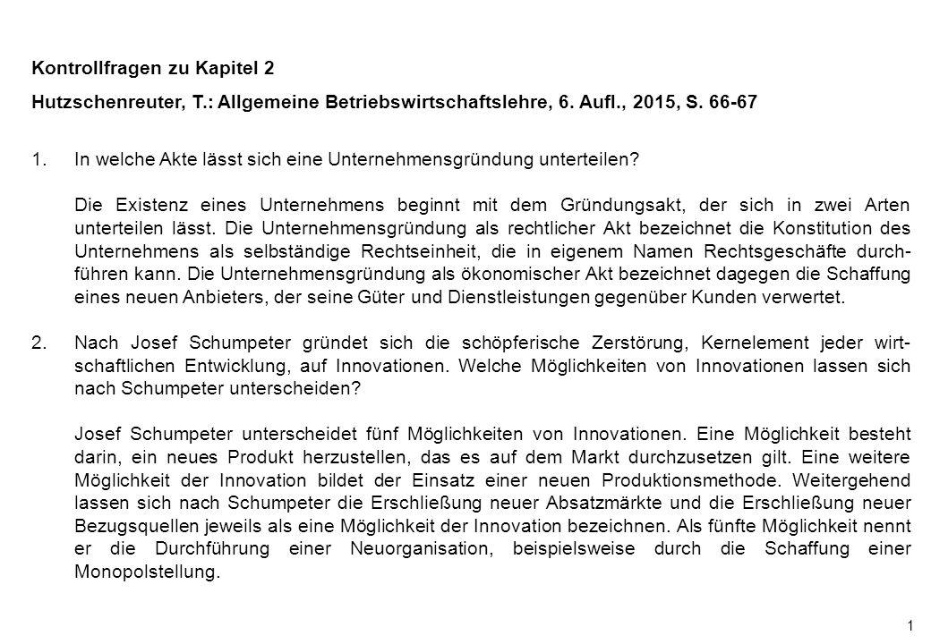 1 Kontrollfragen zu Kapitel 2 Hutzschenreuter, T.: Allgemeine Betriebswirtschaftslehre, 6.